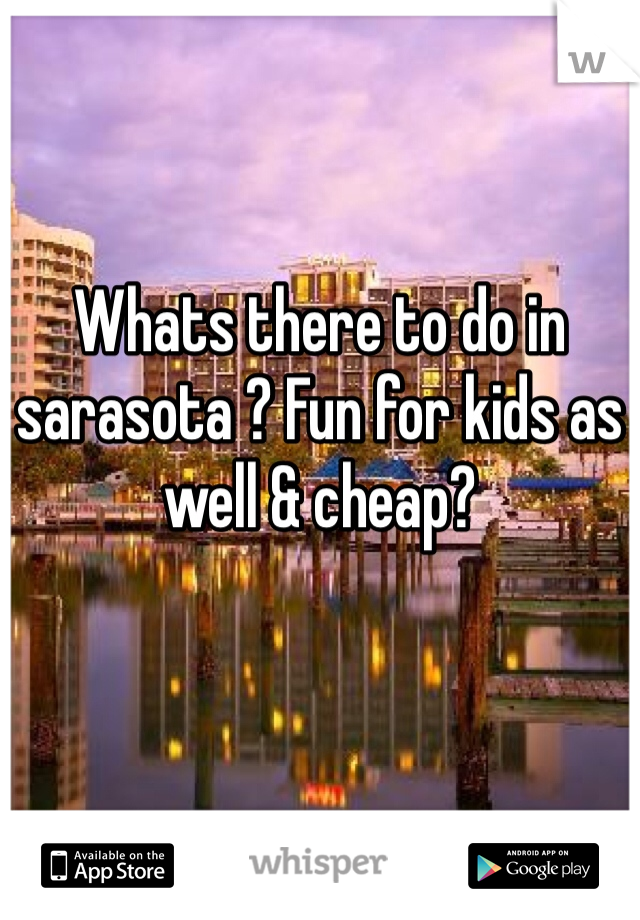 Whats there to do in sarasota ? Fun for kids as well & cheap?