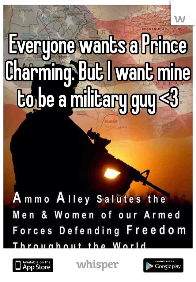 Everyone wants a Prince Charming. But I want mine to be a military guy <3