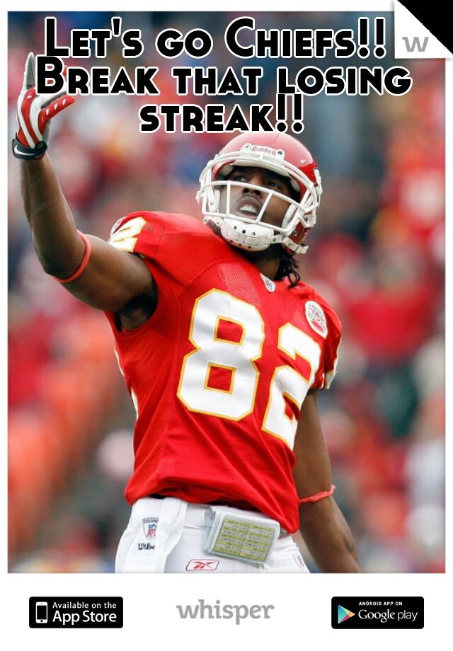Let's go Chiefs!! Break that losing streak!!