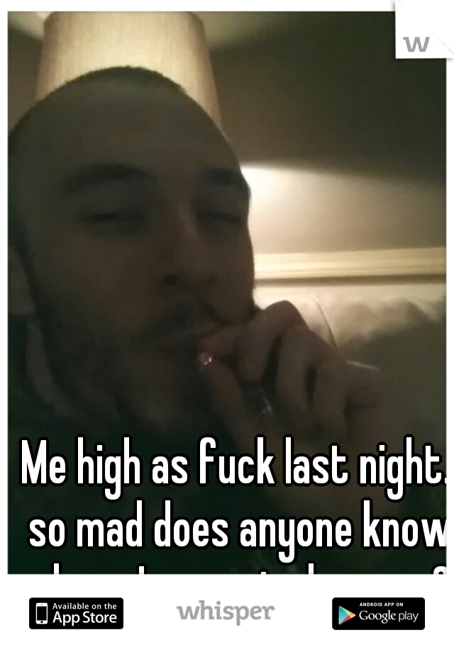 Me high as fuck last night. so mad does anyone know where I can get shrooms?