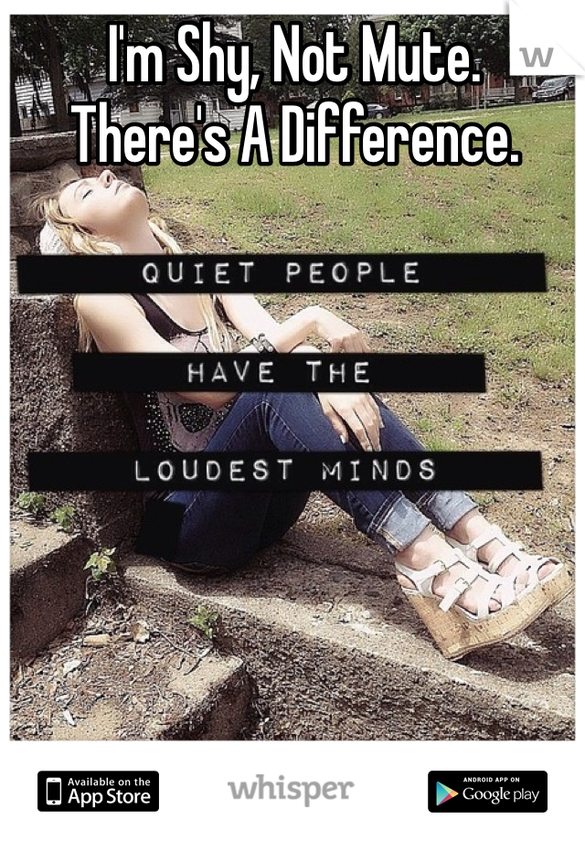 I'm Shy, Not Mute.  There's A Difference.