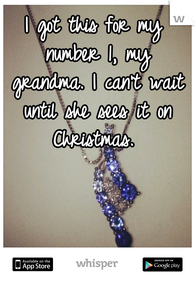 I got this for my number 1, my grandma. I can't wait until she sees it on Christmas.