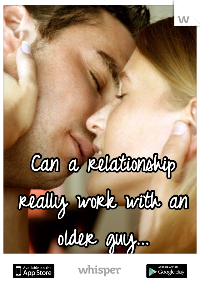 Can a relationship really work with an older guy...