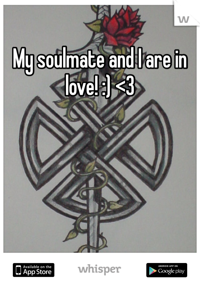 My soulmate and I are in love! :) <3