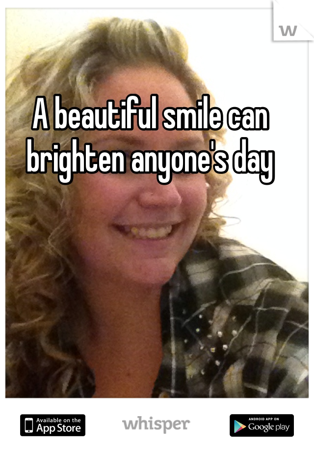 A beautiful smile can brighten anyone's day