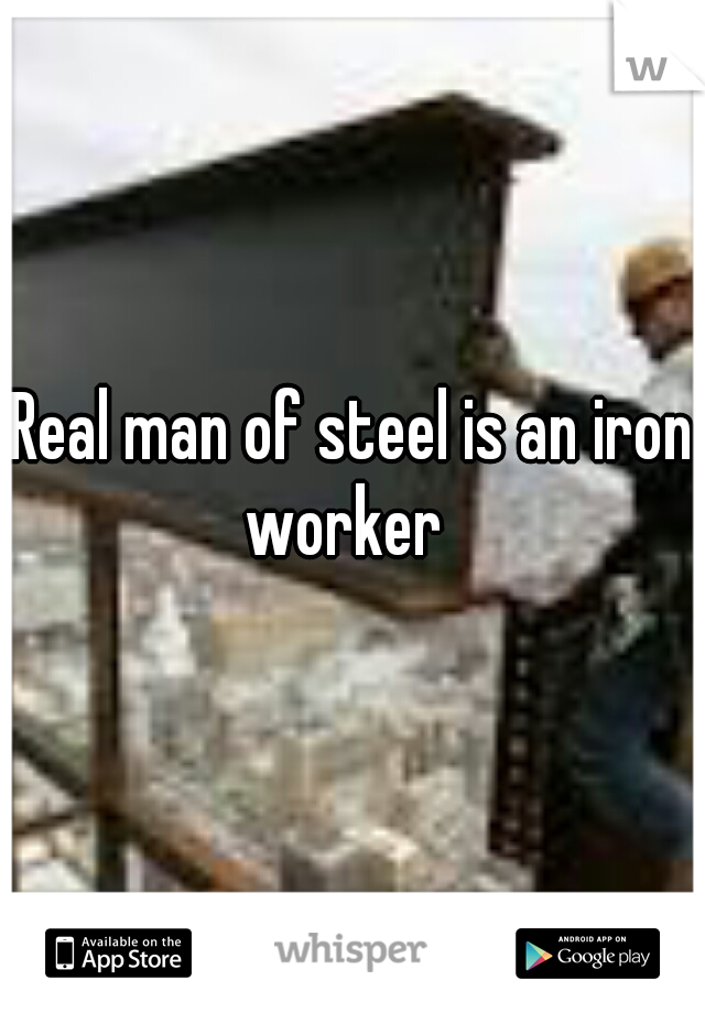 Real man of steel is an iron worker