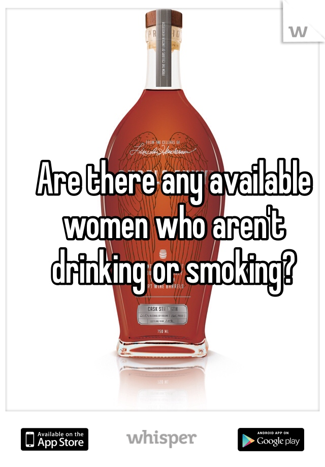 Are there any available women who aren't drinking or smoking?