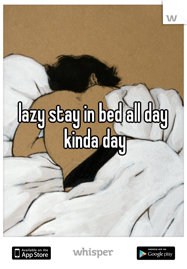 lazy stay in bed all day kinda day