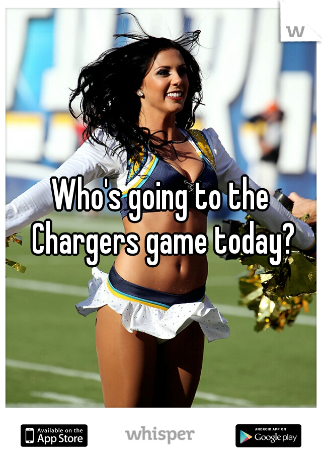 Who's going to the Chargers game today?