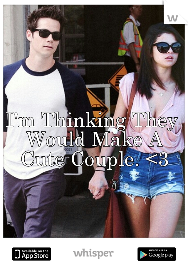 I'm Thinking They Would Make A Cute Couple. <3