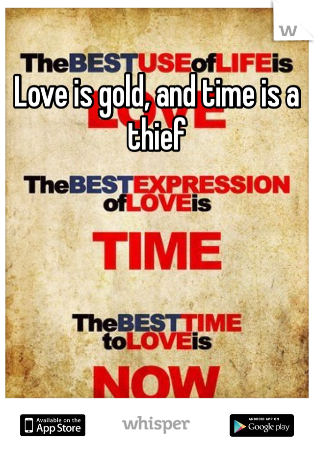 Love is gold, and time is a thief