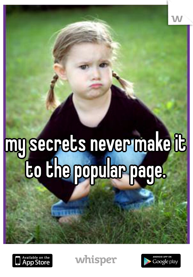 my secrets never make it to the popular page.