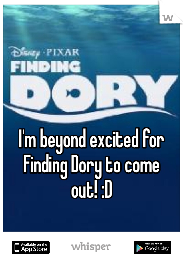 I'm beyond excited for Finding Dory to come out! :D