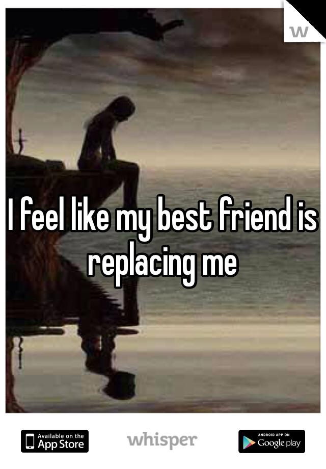 I feel like my best friend is replacing me