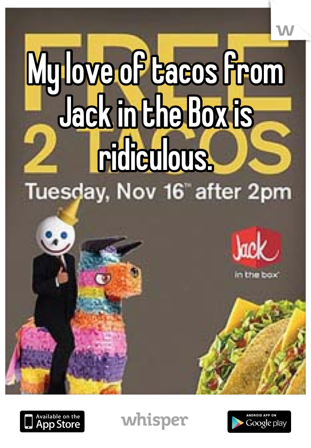 My love of tacos from Jack in the Box is ridiculous.