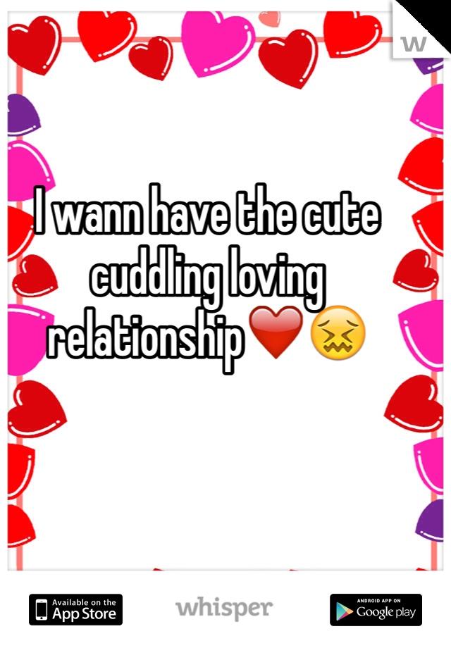 I wann have the cute cuddling loving relationship❤️😖