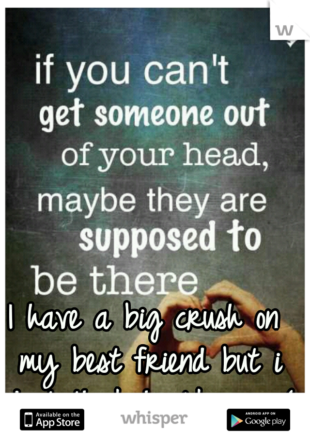 I have a big crush on my best friend but i dont think he likes me:(