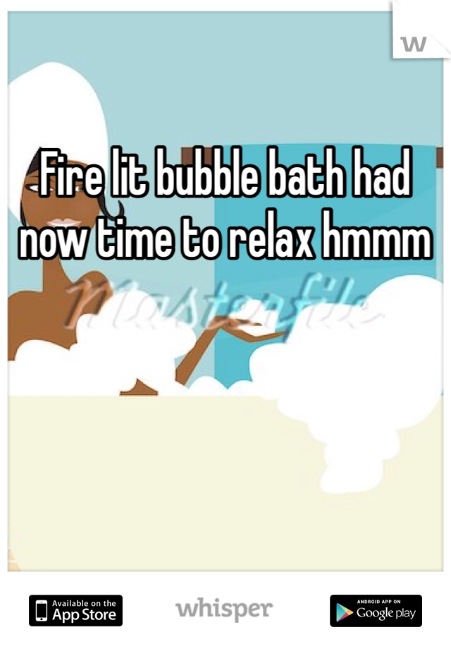 Fire lit bubble bath had now time to relax hmmm