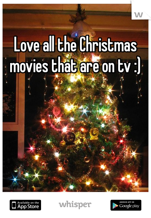 Love all the Christmas movies that are on tv :)