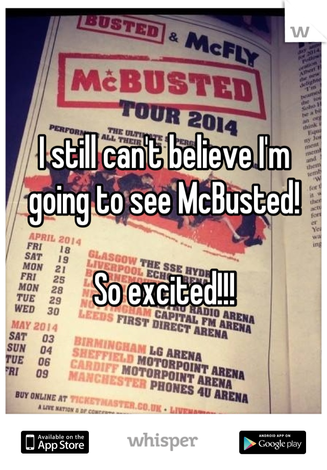 I still can't believe I'm going to see McBusted!  So excited!!!