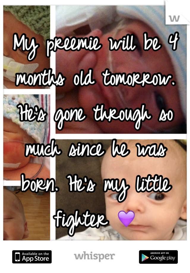 My preemie will be 4 months old tomorrow. He's gone through so much since he was born. He's my little fighter 💜