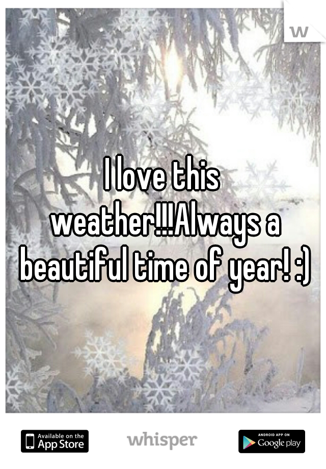I love this weather!!!Always a beautiful time of year! :)