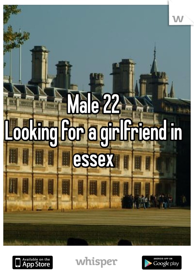 Male 22 Looking for a girlfriend in essex