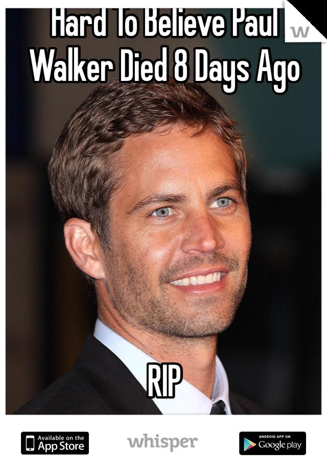 Hard To Believe Paul Walker Died 8 Days Ago       RIP