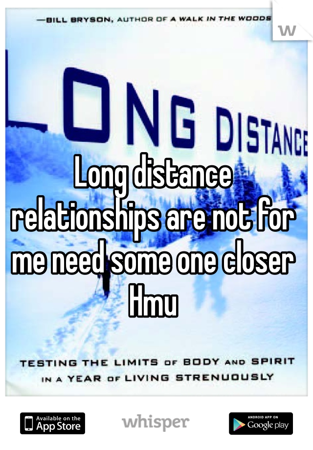Long distance relationships are not for me need some one closer Hmu