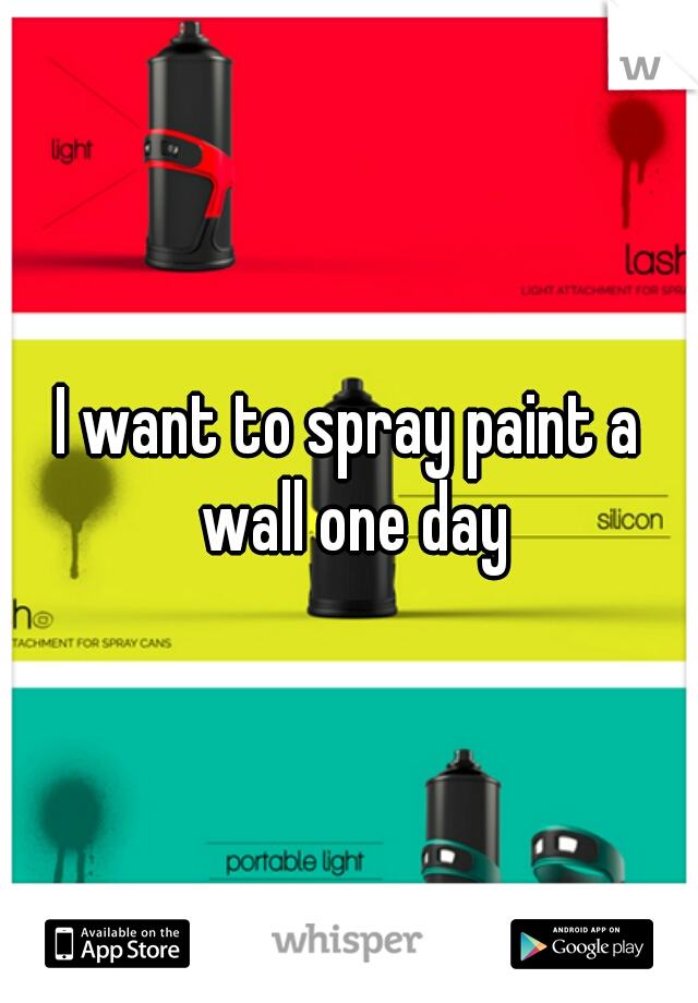 I want to spray paint a wall one day