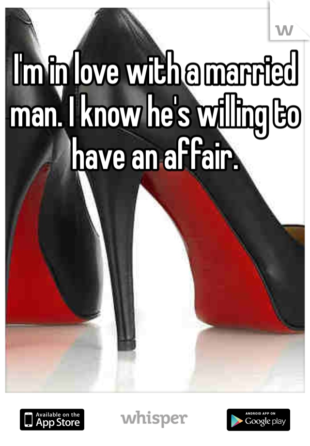 I'm in love with a married man. I know he's willing to have an affair.