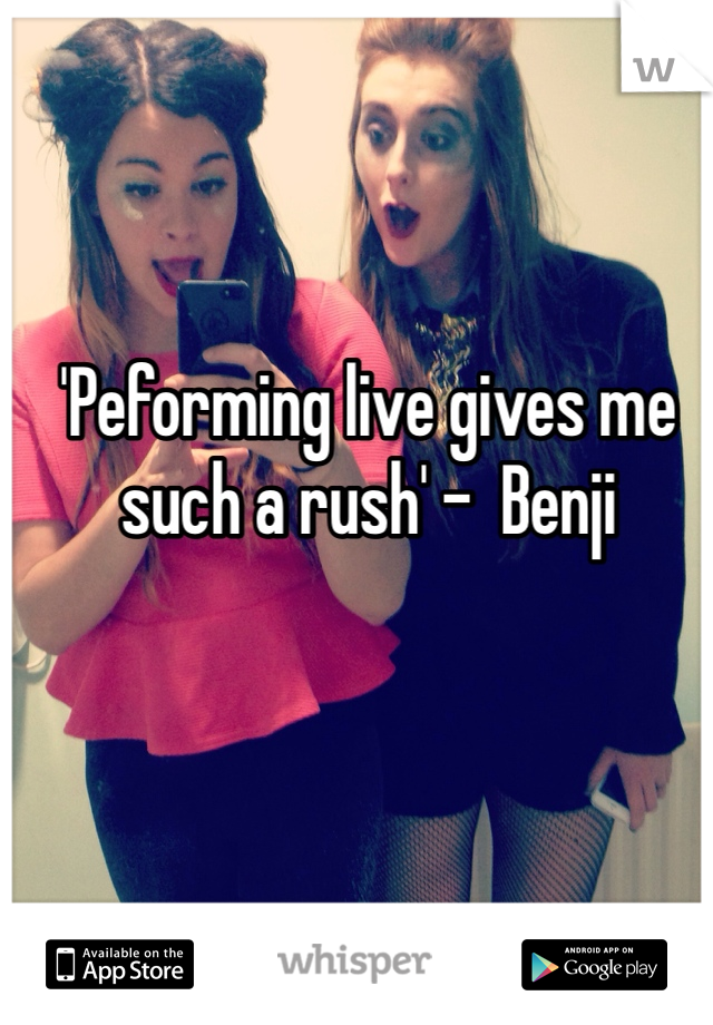 'Peforming live gives me such a rush' -  Benji