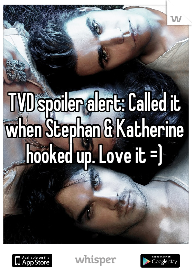 TVD spoiler alert: Called it when Stephan & Katherine hooked up. Love it =)