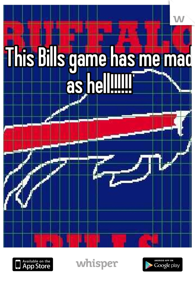 This Bills game has me mad as hell!!!!!!