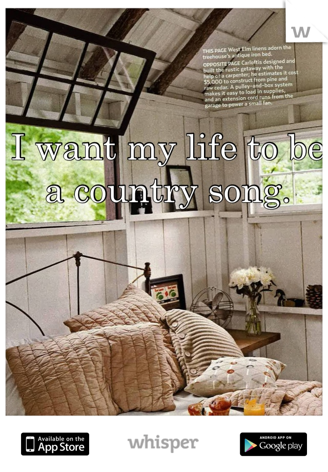I want my life to be a country song.