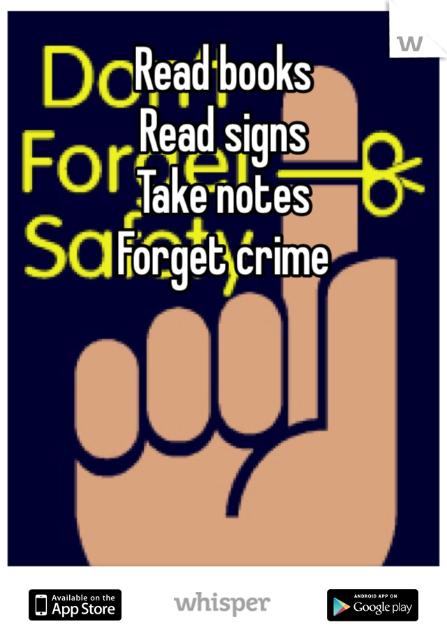 Read books  Read signs Take notes Forget crime