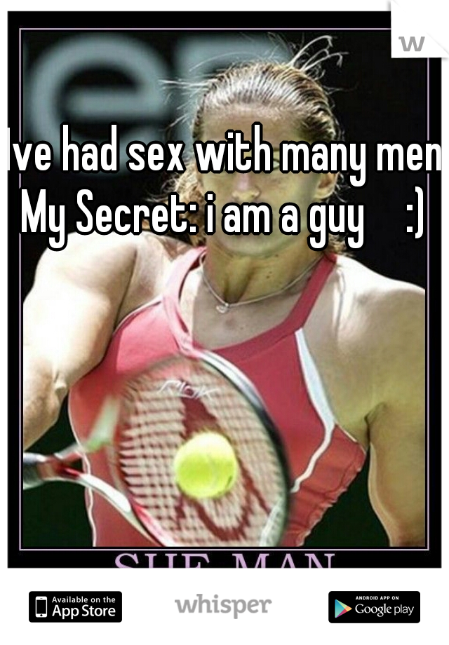 Ive had sex with many men My Secret: i am a guy  :)