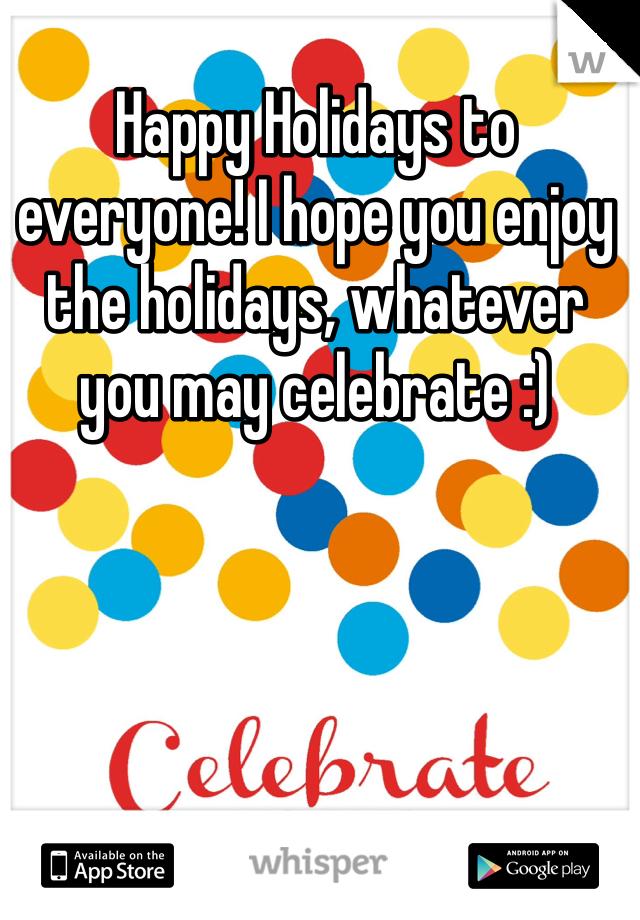 Happy Holidays to everyone! I hope you enjoy the holidays, whatever you may celebrate :)