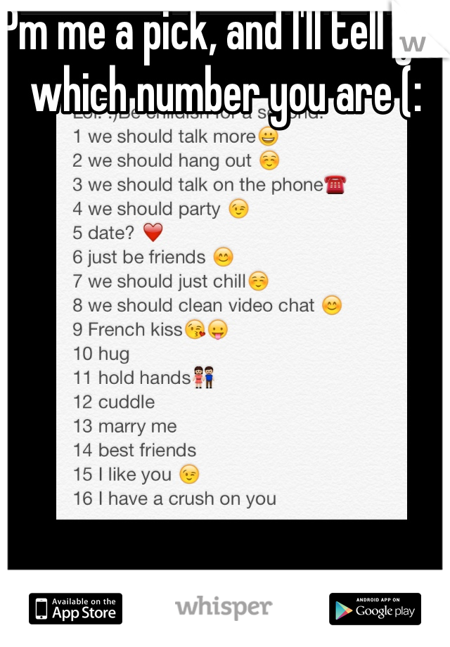 Pm me a pick, and I'll tell you which number you are (: