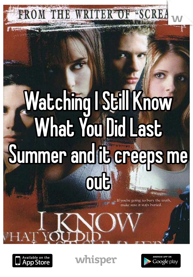 Watching I Still Know What You Did Last Summer and it creeps me out