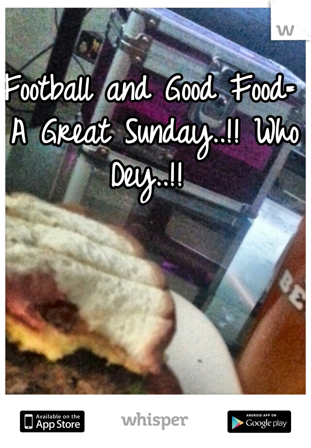 Football and Good Food= A Great Sunday..!! Who Dey..!!