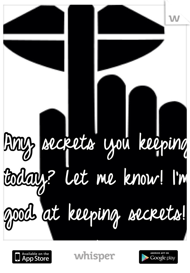 Any secrets you keeping today? Let me know! I'm good at keeping secrets! ;)