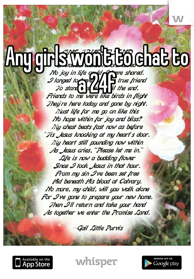 Any girls won't to chat to a 24f