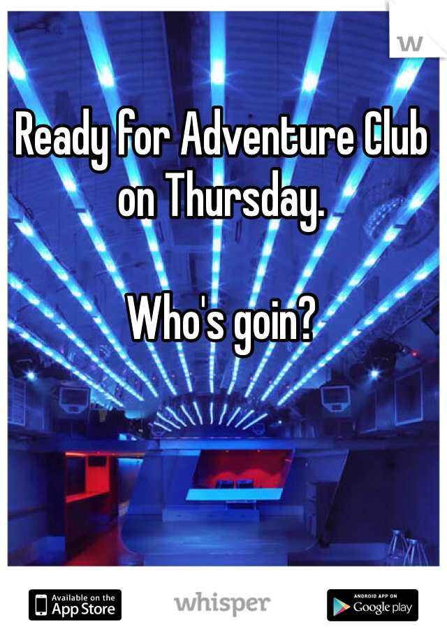 Ready for Adventure Club on Thursday.   Who's goin?
