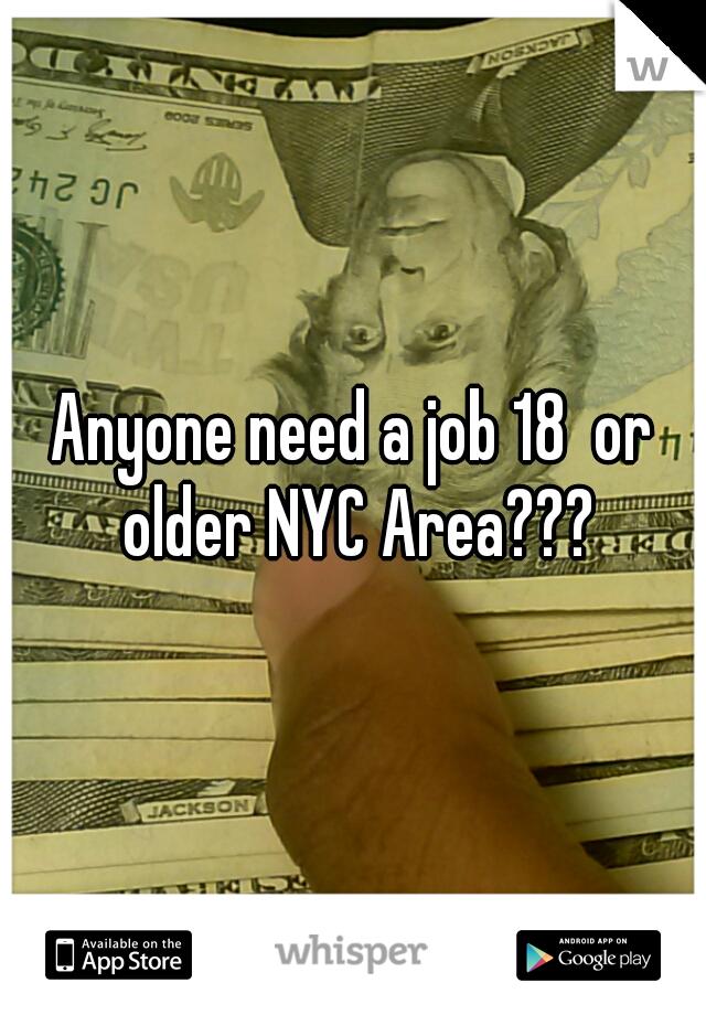Anyone need a job 18  or older NYC Area???