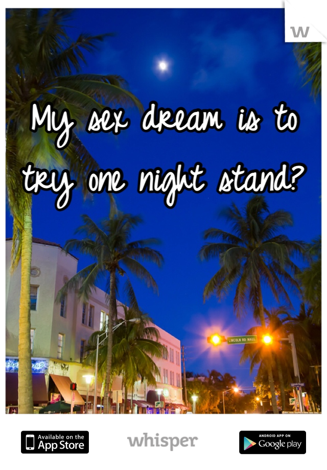My sex dream is to try one night stand?