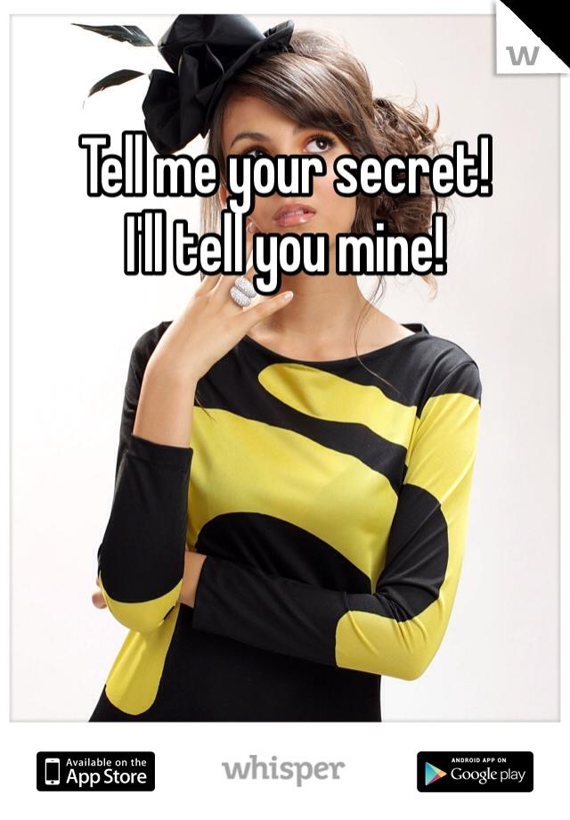 Tell me your secret!  I'll tell you mine!