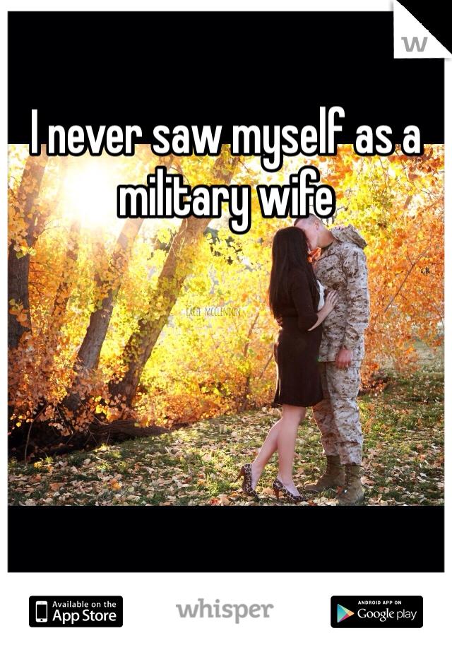 I never saw myself as a military wife