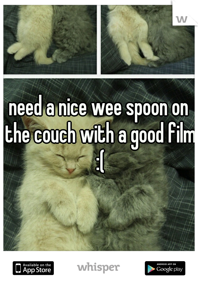 need a nice wee spoon on the couch with a good film :(