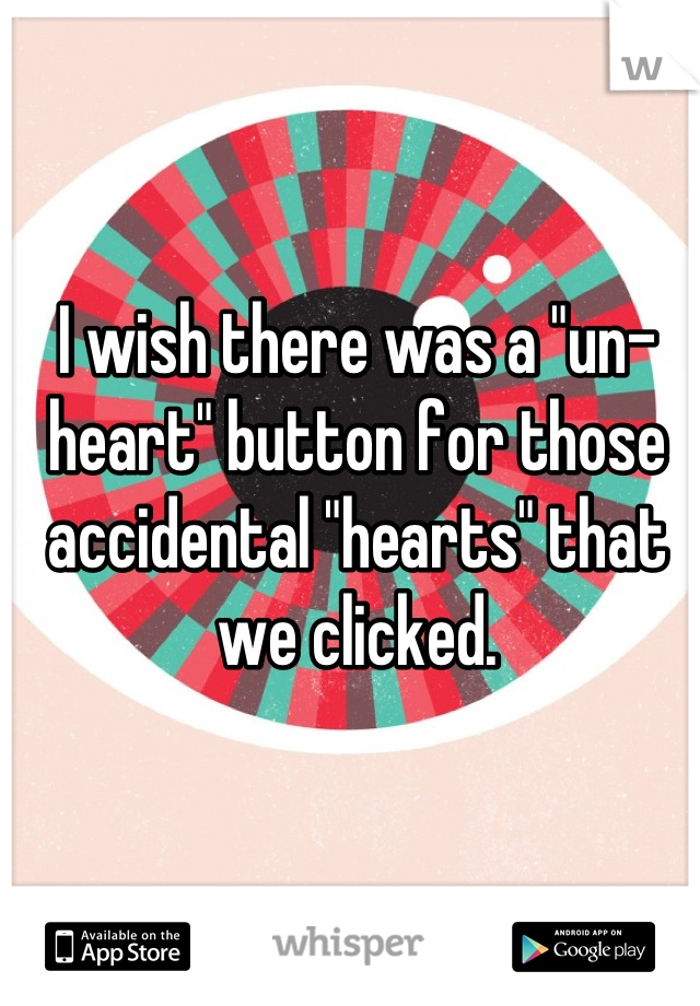 "I wish there was a ""un-heart"" button for those accidental ""hearts"" that we clicked."